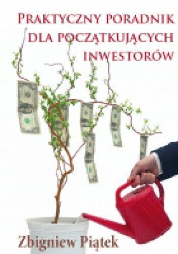 Okładka książki Praktyczny poradnik dla początkujących inwestorów