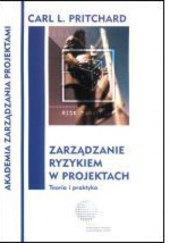 Okładka książki Zarządzanie ryzykiem w projektach Teoria i praktyka