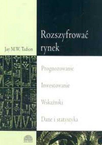 Okładka książki Rozszyfrować rynek. Prognozowanie inwestowanie wskaźniki dan