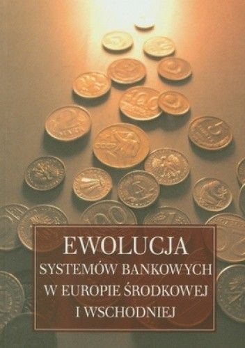 Okładka książki Ewolucja systemów bankowych w Europie Środkowej i Wschodniej
