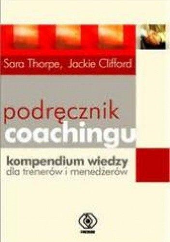 Okładka książki Podręcznik coachingu. Kompendium wiedzy dla trenerów i menedżerów
