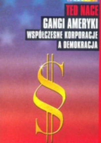 Okładka książki Gangi Ameryki. Współczesne korporacje a demokracja