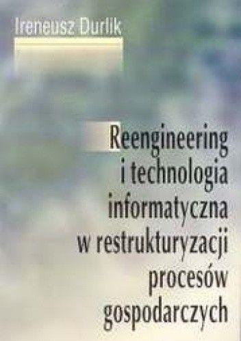Okładka książki Reengineering i technologia informatyczna w restrukturyzacji