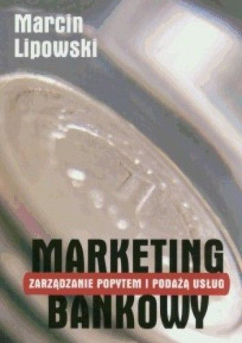 Okładka książki Marketing bankowy. Zarządzanie popytem i podażą usług