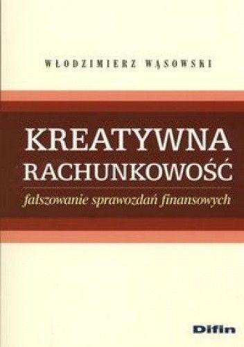 Okładka książki Kreatywna rachunkowość. Fałszowanie sprawozdań finansowych