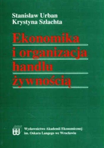 Okładka książki Ekonomika i organizacja handlu żywnością