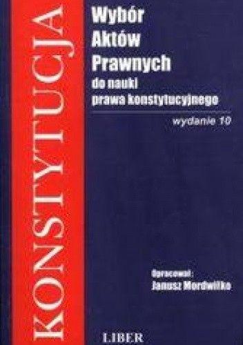 Okładka książki Konstytucja - Wybór Aktów Prawnych do nauki prawa konstytucyjnego /Podręcznik akademicki