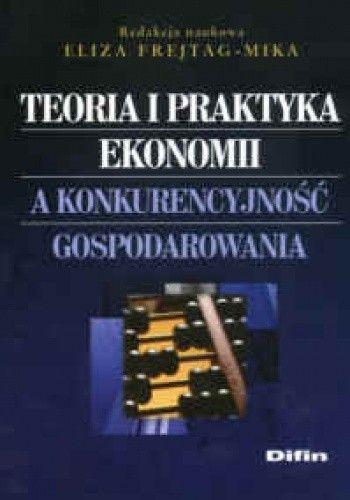 Okładka książki Teoria i praktyka ekonomii a konkurencyjność gospodarowania