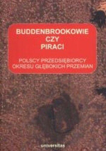 Okładka książki Buddenbrookowie czy piraci. Polscy przedsiębiorcy okresu głębokich przemian