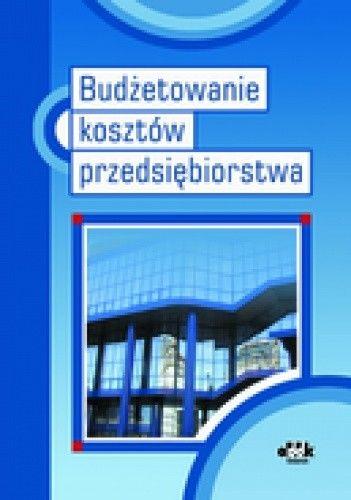 Okładka książki Budżetowanie kosztów przedsiębiorstwa