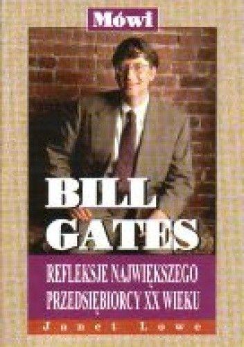Okładka książki Mówi Bill Gates-refleksje największego przedsiębiorcy XX wieku - Lowe Janet