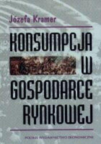 Okładka książki Konsumpcja w gospodarce rynkowej - Kramer Józefa