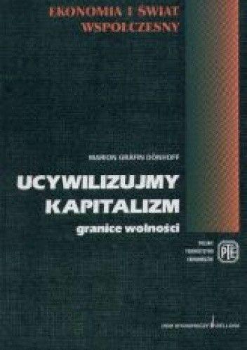 Okładka książki Ucywilizujmy kapitalizm granice wolności - Donhoff Marion Grafin