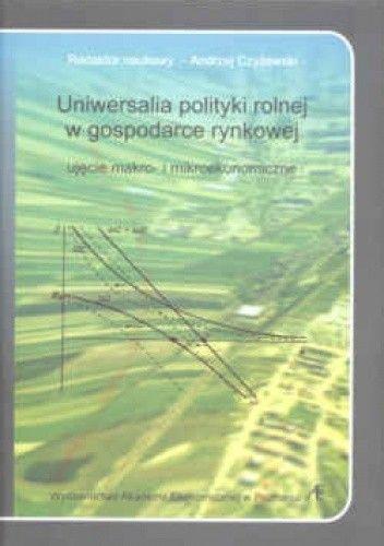 Okładka książki Uniwersalia polityki rolnej w gospodarce rynkowej, ujęcie makro i mikroekonomiczne