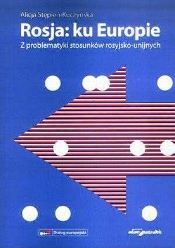 Okładka książki Rosja: ku Europie. z problematyki stosunków rosyjsko-unijnych