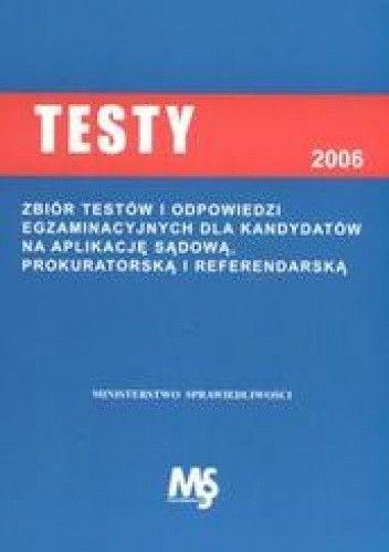 Okładka książki Testy egzaminacyjne dla kandydatów na aplikację sądową, prokuratorską i referendalną w roku 2006