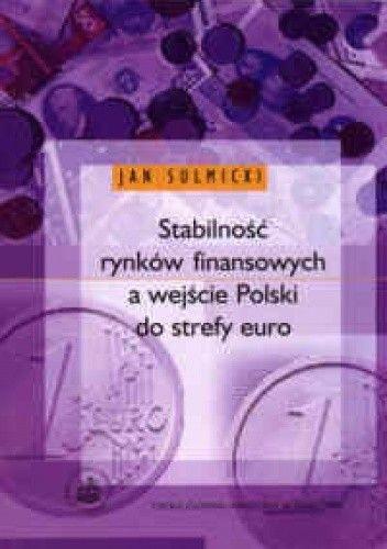 Okładka książki Stabilnośc rynków finansowych a wejście Polski do strefy euro.