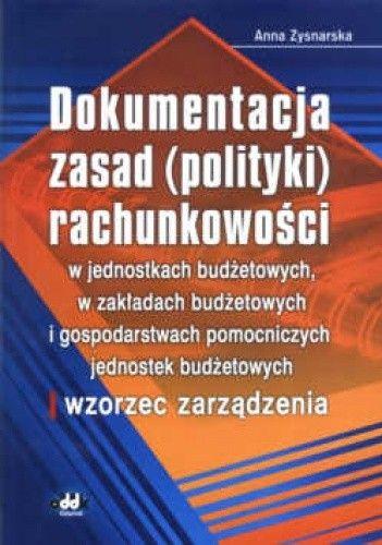 Okładka książki Dokumentacja zasad (polityki) rachunkowości w jednostkach budżetowych, w zakładach budżetowych i gospodarstwach pomocnic