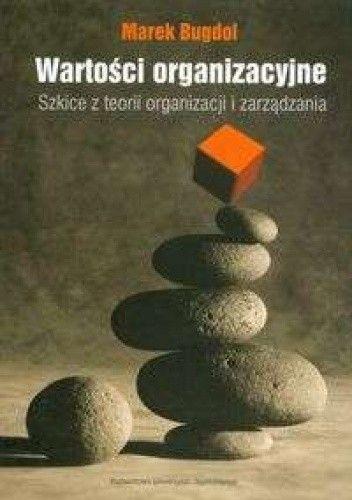 Okładka książki Wartości organizacyjne Szkice z teorii organizacji i zarządzania