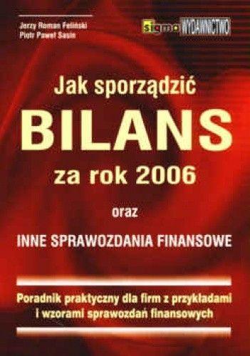 Okładka książki Jak sporządzić bilans za rok 2006 oraz inne sprawozdania finansowe. Poradnik praktyczny dla firm z przykładami i wzorami