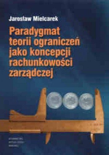 Okładka książki Paradylemat teorii ograniczeń jako koncepcji rachunkowości zarządczej