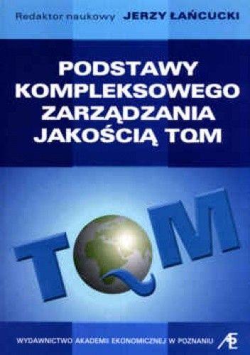 Okładka książki Podstawy kompleksowego zarządzania jakością TQM. Wydanie 3.