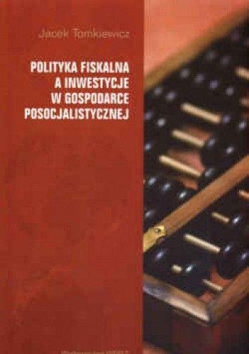 Okładka książki Polityka fiskalna a inwestycje w gospodarce posocjalistycznej