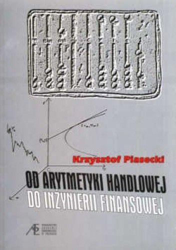 Okładka książki Od arytmetyki handlowej do inżynierii finansowej