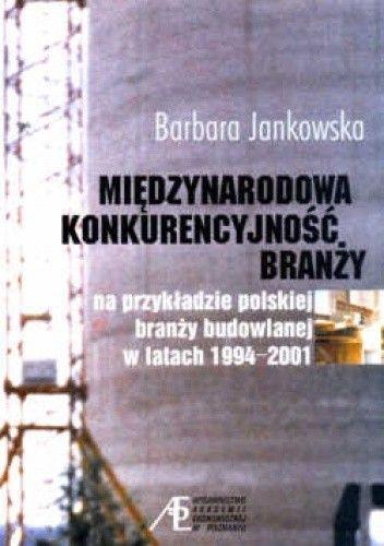 Okładka książki Międzynarodowa konkurencyjność branży. Na przykładzie polskiej branży budowlanej w latach 1994-2001.