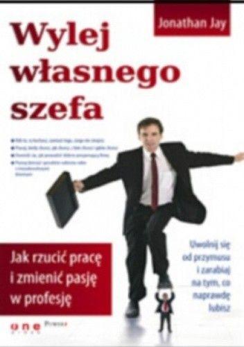 Okładka książki Wylej własnego szefa. Jak rzucić pracę i zmienić pasję w profesję