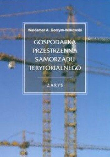 Okładka książki Gospodarka przestrzenna samorządu terytorialnego. zarys