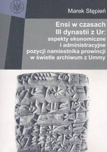 Okładka książki Ensi w czasach III dynastii z Ur. Aspekty ekonomiczne i administracyjne pozycji namiestnika...