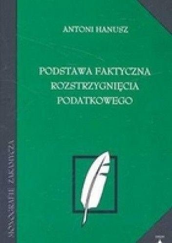 Okładka książki Podstawa faktyczna rozstrzygnięcia podatkowego /Monografie zakamycza