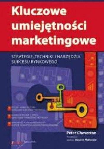 Okładka książki Peter Cheverton. Kluczowe umiejętności marketingowe. Strategie, techniki i narzędzia sukcesu rynkowego.