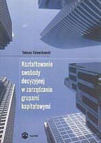Okładka książki Tadeusz Falencikowski. Kształtowanie swobody decyzyjnej w zarządzaniu grupami kapitałowymi 2008 (+CD).