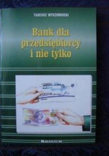 Okładka książki Tadeusz Wyszomirski. Bank dla przedsiębiorcy i nie tylko.