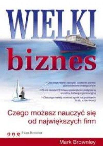Okładka książki Wielki biznes. Czego możesz nauczyć się od największych firm