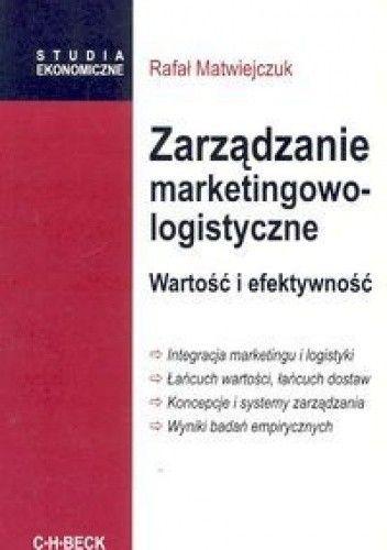 Okładka książki Zarządzanie marketingowo-logistyczne. Wartość i efektywność