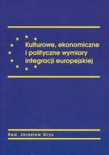 Okładka książki Kulturowe ekonomiczne i polityczne wymiary integracji europejskiej.