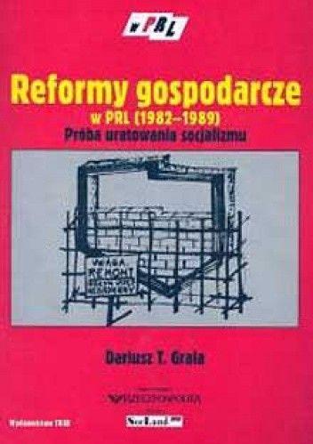 Okładka książki Reformy gospodarcze w PRL 1982-1989 próba uratowania socjalizmu