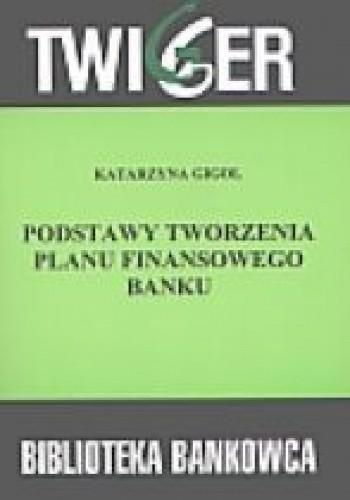 Okładka książki Podstawy tworzenia planu finansowego banku.