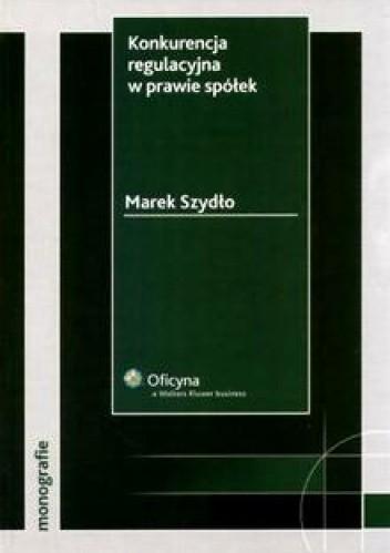 Okładka książki Konkurencja regulacyjna w prawie spółek