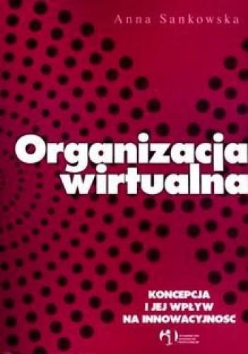 Okładka książki Organizacja wirtualna. Koncepcja i jej wpływ na innowacyjność