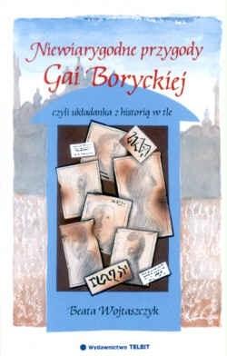 Okładka książki Niewiarygodne przygody Gai Boryckiej czyli układanka z historią w tle
