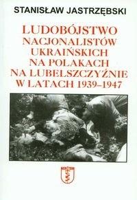 Okładka książki Ludobójstwo nacjonalistów ukraińskich na Polakach na Lubelszczyźnie w latach 1939-1947