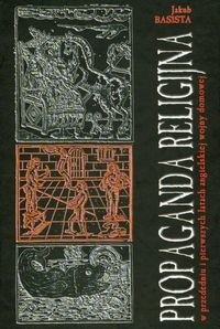 Okładka książki Propaganda religijna w przededniu i pierwszych latach angielskiej wojny domowej