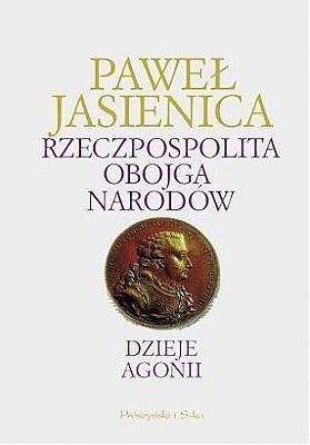 Okładka książki Rzeczpospolita Obojga Narodów. Dzieje agonii
