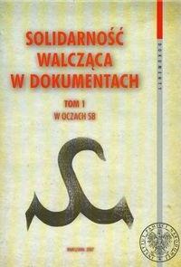 Okładka książki Solidarność walcząca w dokumentach t.1 W oczach SB