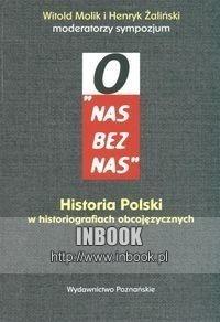 """Okładka książki """"O nas bez nas"""". Historia Polski w historiografiach obcojęzycznych"""
