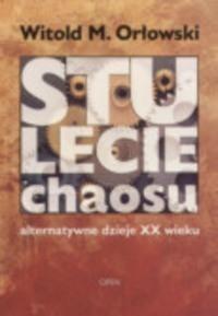 Okładka książki Stulecie chaosu. Alternatywne dzieje XX wieku